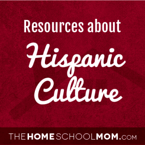 Homeschool resources about Hispanic culture