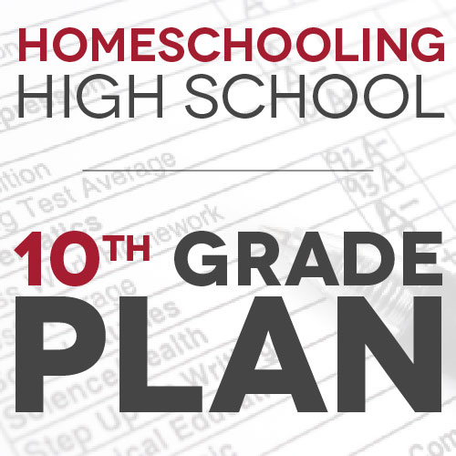High School Homeschooling: Our 10th Grade Plan
