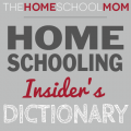 Homeschooling Insider's Dictionary