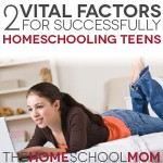 TheHomeSchoolMom Blog: 2 Vital Factors for Successfully Homeschooling Teens