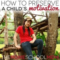 How to Preserve & Empower A Child's Motivation