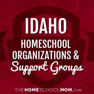 Idaho Homeschool Organizations & Support Groups