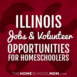 Illinois Homeschool Volunteering & Job Opportunities