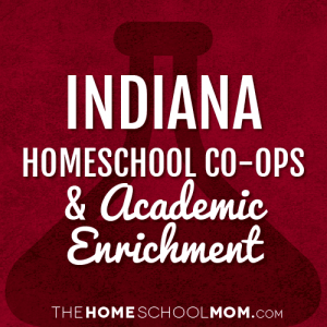Indiana Homeschool Co-ops & Academic Enrichment