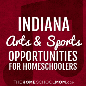 Indiana Homeschool Arts & Sports Opportunities