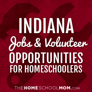 Indiana Homeschool Volunteering & Job Opportunities