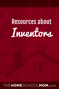 Homeschool resources about inventors