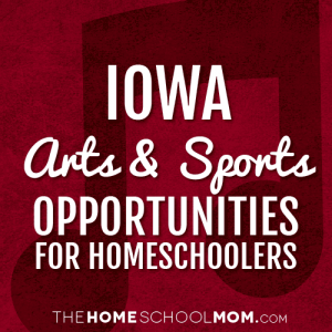 Iowa Homeschool Arts & Sports Opportunities