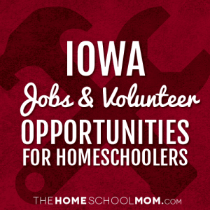 Iowa Homeschool Volunteering & Job Opportunities
