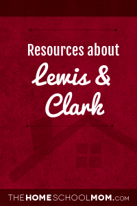 Homeschool resources about Lewis & Clark