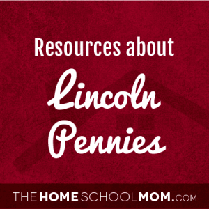 Homeschool resources about the Lincoln Penny