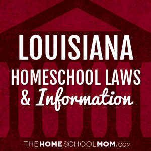 Louisiana Homeschool Laws & Information