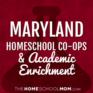 Maryland Homeschool Co-Ops & Academic Enrichment