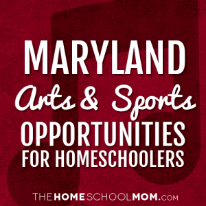Maryland Arts & Sports Opportunities for Homeschoolers