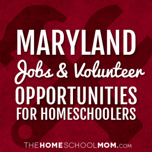 Maryland Jobs & Volunteer Opportunities for Homeschoolers