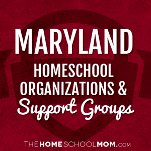 Maryland Homeschool Organizations & Support Groups