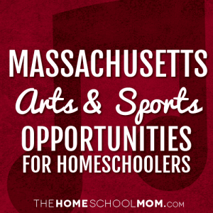 Massachusetts Arts & Sports Opportunities for Homeschoolers