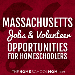 Massachusetts Jobs and Volunteer Opportunities for Homeschoolers