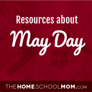 Homeschool resources about May Day