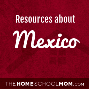 Homeschool resources about Mexico