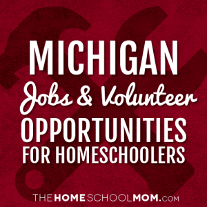 Michigan Jobs & Volunteer Opportunities For Homeschoolers