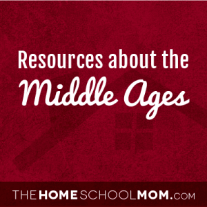 Homeschool resources about the middle ages
