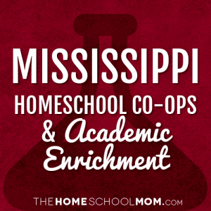 Mississippi Homeschooling Co-Ops & Academic Enrichment