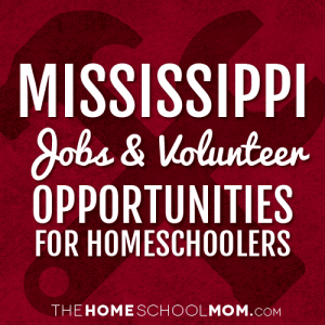 Mississippi Jobs & Volunteer Opportunities for Homeschoolers
