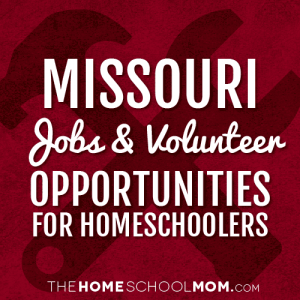 Missouri Jobs & Volunteer Opportunities for Homeschoolers