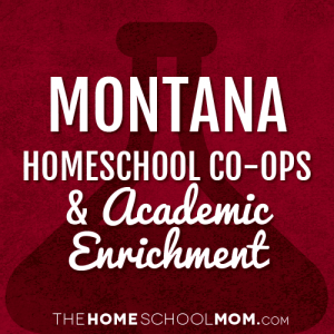 Montana Homeschool Co-Ops & Academic Enrichment
