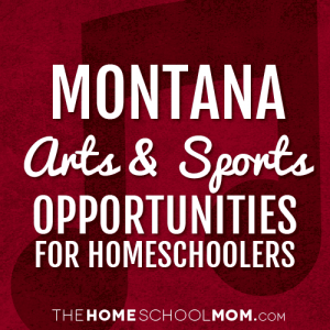 Montana Arts & Sports Opportunities for Homeschoolers