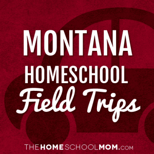 Montana Homeschool Field Trips
