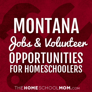 Montana Jobs & Volunteer Opportunities for Homeschoolers