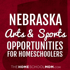 Nebraska Arts & Sports Opportunities for Homeschoolers
