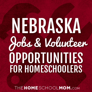 Nebraska Jobs & Volunteer Opportunities for Homeschoolers