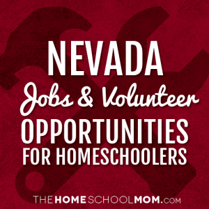 Nevada Jobs & Volunteer Opportunities for Homeschoolers