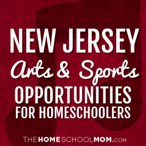 New Jersey Arts & Sports Opportunities for Homeschoolers