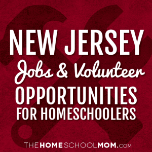 New Jersey Jobs & Volunteer Opportunities for Homeschoolers