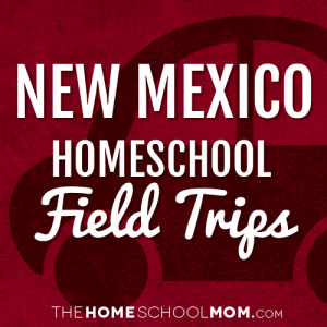 New Mexico Homeschool Field Trips