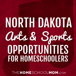 North Dakota Arts & Sports Opportunities for Homeschoolers