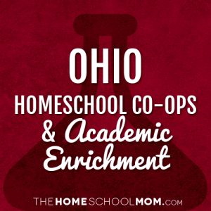 Ohio Homeschool Co-Ops & Academic Enrichment