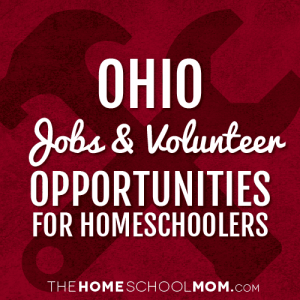Ohio Jobs & Volunteer Opportunities for Homeschoolers