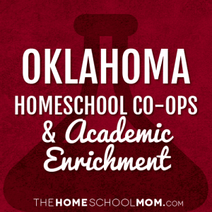 Oklahoma Homeschool Co-Ops & Academic Enrichment