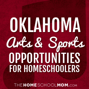 Oklahoma Arts & Sports Opportunities for Homeschoolers
