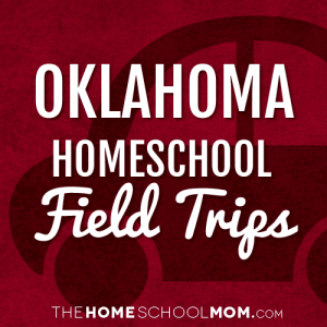 Oklahoma Homeschool Field Trips