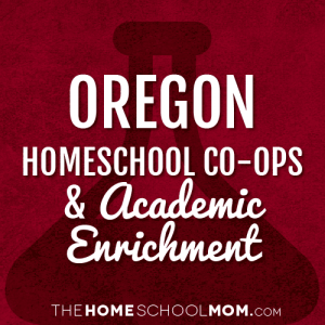 Oregon Homeschool Co-Ops & Academic Enrichment