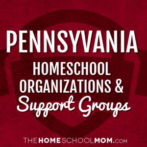 Pennsylvania Homeschool Organizations & Support Groups