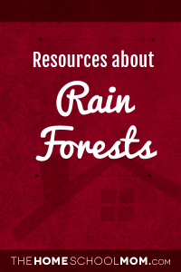 Homeschool resources about rain forests