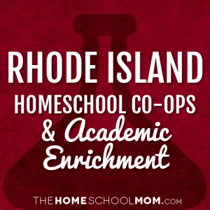 Rhode Island Homeschool Co-Ops & Academic Enrichment