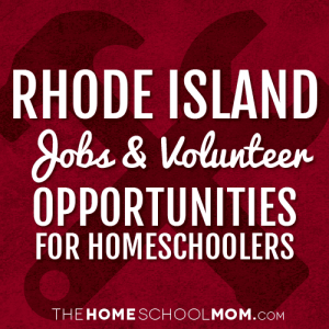Rhode Island Jobs & Volunteer Opportunities for Homeschoolers